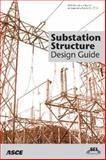 Substation Structure Design Guide : ASCE Manuals and Reports on Engineering Practice No. 113, Kempner, Leon, 0784409358