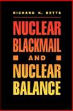Nuclear Blackmail and Nuclear Balance, Betts, Richard K., 0815709358
