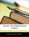 Talks to Freshman Girls, Helen Dawes Brown, 1141009358