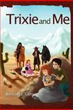 Trixie and Me, Barbara J. Gonyo, 1465389350
