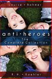 Anti-Heroes: the Complete Collection, K. H. Koehler and Louise Bohmer, 1492189359