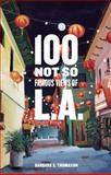 100 Not So Famous Views of L. A., Barbara A. Thomason, 1938849353