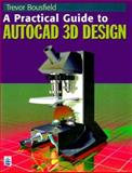 A Practical Guide to Autocad 3-D Design, Bousfield, Trevor, 0582369355