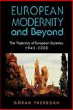 European Modernity and Beyond : The Trajectory of European Societies, 1945-2000, Therborn, Goran, 0803989350