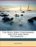 The Holy Bible Containing the Old and New Testaments, Anonymous and Anonymous, 1147039356