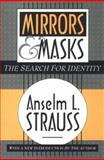 Mirrors and Masks : The Search for Identity, Strauss, Anselm L., 1560009357