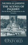 The Scenes of Inquiry : On the Reality of Questions in the Sciences, Jardine, Nicholas, 0198239351