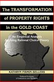 The Transformation of Property Rights in the Gold Coast : An Empirical Analysis Applying Rational Choice Theory, Firmin-Sellers, Kathryn, 0521039355