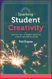 Sparking Student Creativity : Practical Ways to Promote Innovative Thinking and Problem Solving, Drapeau, Patti, 1416619356