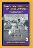 Mom's Losing Her Memory I'm Losing My Mind!, Kathy Jean Stewart  Bsn, 1452569355