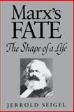 Marx's Fate : The Shape of a Life, Seigel, Jerrold, 0271009357