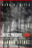 Politics, Philosophy, Terror - Essays on the Thought of Hannah Arendt, Villa, Dana R., 069100935X