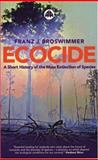 Ecocide : A Short History and Sociology of Mass Extinction of Species, Broswimmer, Franz, 0745319351