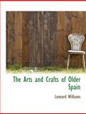 The Arts and Crafts of Older Spain, Leonard Williams, 1140159356