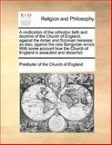 A Vindication of the Orthodox Faith and Doctrine of the Church of England, Against the Arrian and Socinian Heresies, Presbyter Of The Church Of England, 117016935X