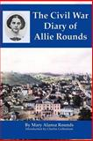 The Civil War Diary of Allie Rounds, Mary Rounds, 1497349354