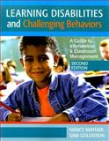 Learning Disabilities and Challenging Behaviors : A Guide to Intervention and Classroom Management, Mather, Nancy and Goldstein, Sam, 155766935X