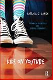 Kids on YouTube : Technical Identities and Digital Literacies, Lange, Patricia G., 1611329353