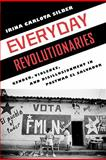Everyday Revolutionaries : Gender, Violence, and Disillusionment in Postwar el Salvador, Silber, Irina Carlota, 0813549353