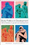 Body Politics in Development : Critical Debates in Gender and Development, Harcourt, Wendy, 1842779354