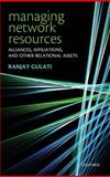 Managing Network Resources : Alliances, Affiliations, and Other Relational Assets, Ranjay Gulati, 0199299358