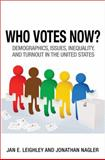 Who Votes Now? - Demographics, Issues, Inequality, and Turnout in the United States, Leighley, Jan and Nagler, Jonathan, 0691159351