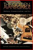 The Golden Avant-Garde : Idolatry, Commercialism, and Art, Sassower, Raphael and Cicotello, Louis, 0813919355