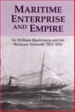 Maritime Enterprise and Empire : Sir William Mackinnon and His Business Network, 1823-1893, Munro, J. Forbes, 0851159354