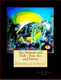 Sea Animals and Fish~ Fine Art and Poetry, Laurel Marie Sobol, 147769935X