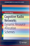 Cognitive Radio Networks : Dynamic Resource Allocation Schemes, Wang, Shaowei, 3319089358