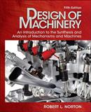 Design of Machinery : An Introduction to the Synthesis and Analysis of Mechanisms and Machines, Norton and Norton, Robert L., 0073529354