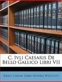 C Ivli Caesaris de Bello Gallico Libri Vii, Julius Caesar and John Howell Westcott, 1148079351