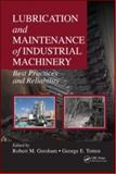 Lubrication and Maintenance of Industrial Machinery : Best Practices and Reliability, Gresham, Robert M., 1420089358