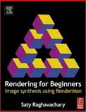 Rendering for Beginners : Image Synthesis Using RenderMan, Raghavachary, Saty, 0240519353
