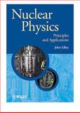 Nuclear Physics : Principles and Applications, Lilley, John, 047197935X