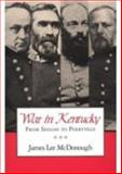 War in Kentucky : From Shiloh to Perryville, McDonough, James Lee, 0870499351