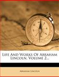 Life and Works of Abraham Lincoln, Abraham Lincoln, 1279129352