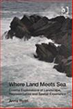Where Land Meets Sea : Coastal Explorations of Landscape, Represention and Spatial Experience, Ryan, Anna, 1409429350