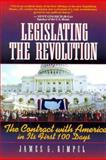 Legislating the Revolution : The Contract with America in Its First 100 Days, Gimpel, James G., 0205199356
