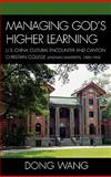 Managing Gods Higher Learning : U. S. -China Cultural Encounter and Canton Christian College (Lingnan University), 1888-1952, Wang, Dong, 0739119354