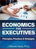 Economics for Executives : Principles, Practices, and Strategies, Davis, J. Ronnie, 0988919354