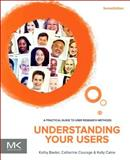 Understanding Your Users : A Practical Guide to User Requirements Methods, Tools, and Techniques, Courage, Catherine and Baxter, Kathy, 1558609350
