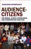 Audience-Citizens : The Media, Public Knowledge, and Interpretive Practice, Harindranath, Ramaswami, 8178299356