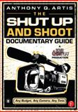 The Shut up and Shoot Documentary Guide : A down and Dirty DV Production, Artis, Anthony Q., 0240809351