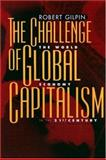 The Challenge of Global Capitalism : The World Economy in the 21st Century, Gilpin, Robert, 0691049351