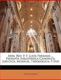 Adm Rev P F Lucii Ferraris Prompta Bibliotheca Canonica, Juridica, Moralis, Theologic, Lucius Ferraris, 114446935X