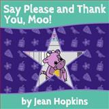 Say Please and Thank You, Moo!, Jean Hopkins, 1500249351
