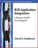 B2B Application Integration : E-Business-Enable Your Enterprise, Linthicum, David S., 0201709368