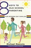 8 Keys to Old School Parenting for Modern-Day Families, Mascolo, Michael, 0393709361