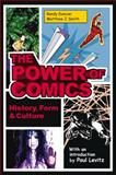 Power of Comics : History, Form and Culture, Duncan, Randy and Smith, Matthew J., 082642936X